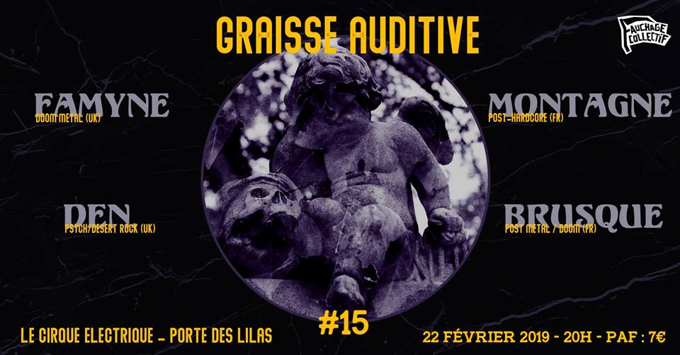 22.02.19 | Graisse Auditive #15 : Famyne x Montagne x Den. x Brusque @ LE CIRQUE ELECTRIQUE